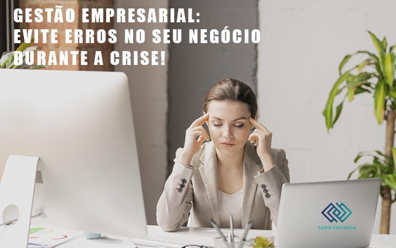 Gestao Empresarial Evite Erros No Seu Negocio Durante A Crise - Abrir Empresa Simples