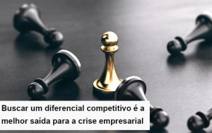 diferencial-competitivo-do-que-a-sua-empresa-precisa-na-crise