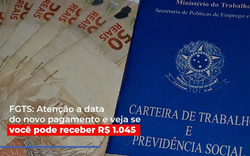Fgts Atencao A Data Do Novo Pagamento E Veja Se Voce Pode Receber R 1 045 - Abrir Empresa Simples