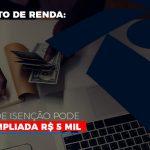 Imposto De Renda Faixa De Isencao Pode Ser Ampliada R 5 Mil (1) - Abrir Empresa Simples