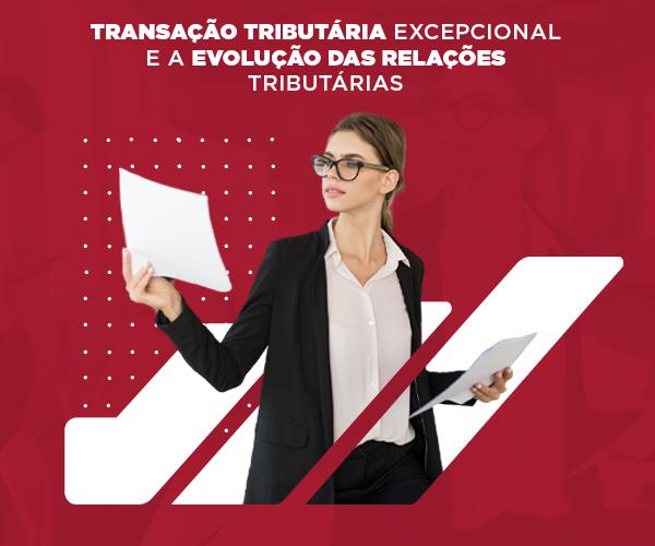 Transacao Tributaria Excepcional E A Evolucao Das Relacoes Tributarias - Abrir Empresa Simples