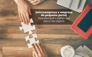 Microempresa X Empresa De Pequeno Porte Descubra Qual O Melhor Tipo Para O Seu Negocio Post (1) - Abrir Empresa Simples