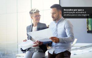 Descubra Por Que A Participacao Acionaria E Atrativa Para O Seu Negocio Post (1) - Abrir Empresa Simples