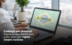 Comeca Em Janeiro Regularize Seus Debitos Para Optar Pelo Regime Simples Nacional Post (1) - Abrir Empresa Simples