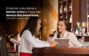 Entenda Tudo Sobre O Balcao Unico E Fique Por Dentro Dos Beneficios Confira Na Descricao Post (1) - Abrir Empresa Simples