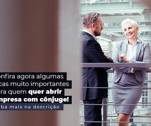 Confira Agora Algumas Dicas Muito Importantes Para Quem Quer Abrir Empresa Com Conjuge Post (1) - Abrir Empresa Simples