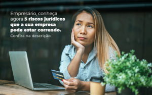 Empresario Conheca Agora 5 Riscos Juridicos Que A Sua Empres Pode Estar Correndo Post (2) - Abrir Empresa Simples