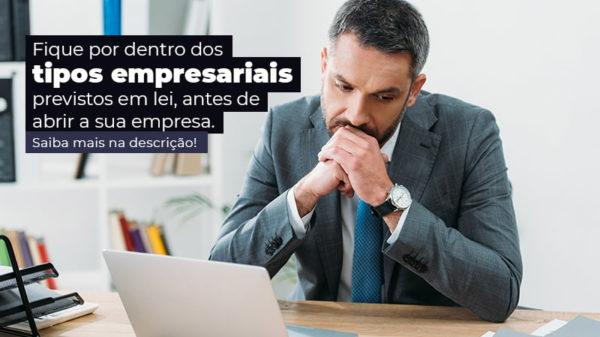 Fique Por Dentro Dos Tipos Empresariais Previsto Em Lei Antes De Abrir A Sua Empresa Post - Abrir Empresa Simples
