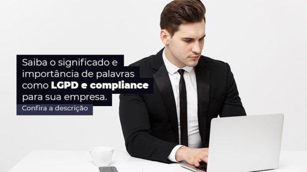 Saiba O Significado E Importancia De Palavras Como Lgpd E Compliance Para Sua Empresa Post (1) - Abrir Empresa Simples