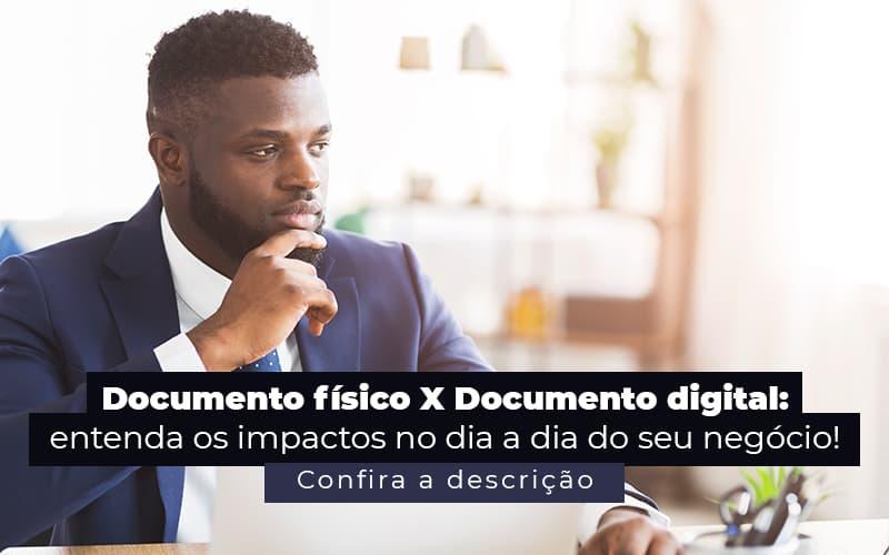 Documento Fisico X Documento Digital Entenda Os Impactos No Dia A Dia Do Seu Negocio Post (1) - Abrir Empresa Simples