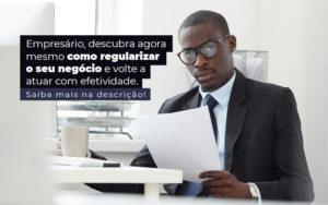 Empresario Descubra Agora Mesmo Com Oregularizar O Seu Negocio E Volte A Atuar Com Efetividade Post (1) - Abrir Empresa Simples