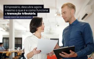 Empresario Descubra Agora Mesmo O Que E E Como Funciona A Transacao Tributaria Post (1) - Abrir Empresa Simples