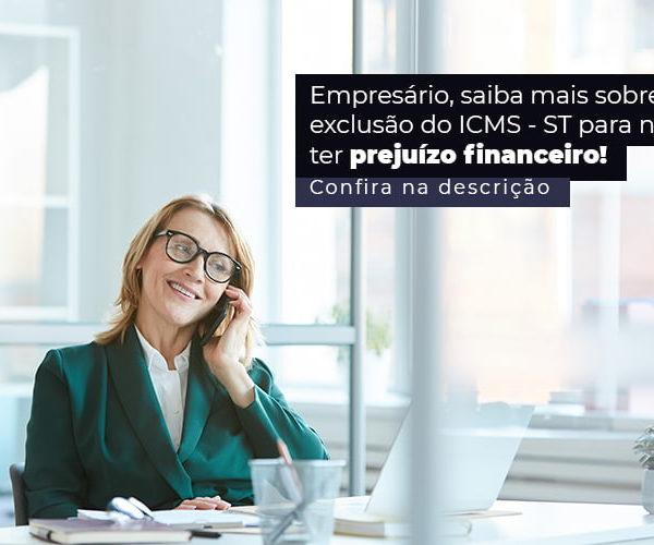 Empresario Saiba Mais Sobre A Exclusao Do Icms St Para Nao Ter Prejuizo Financeiro Post (1) - Abrir Empresa Simples