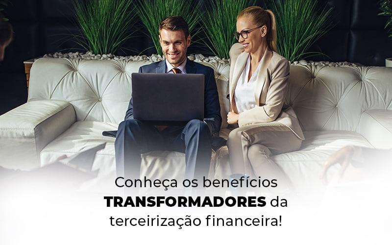 Conheca Os Beneficios Transformadores Da Terceirizacao Financeira Blog (1) - Abrir Empresa Simples