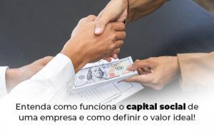 Entenda Como Funciona O Capital Social De Uma Empresa E Como Definir O Valor Ideal Blog (1) - Abrir Empresa Simples