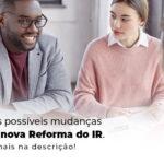 Veja As Possiveis Mudancas Com A Nova Reforma Do Ir Blog (1) - Abrir Empresa Simples