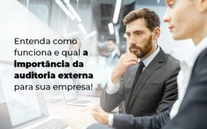 Entenda Como Funciona E Qual A Importancia Da Auditoria Externa Para Sua Empresa Blog - Abrir Empresa Simples