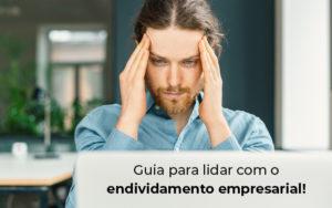 Guia Para Lidar Com O Endividamento Empresarial Blog - Abrir Empresa Simples