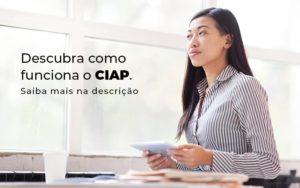 Descubra Como Funciona O Ciap Blog (1) - Abrir Empresa Simples